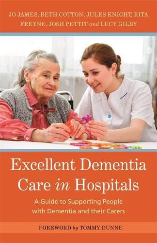 9781785921087: Excellent Dementia Care in Hospitals: A Guide to Supporting People with Dementia and their Carers (Bradford Dementia Group)