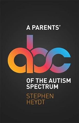 9781785921643: The A Parents' ABC of the Autism Spectrum