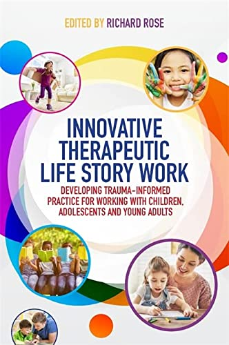 Innovative Therapeutic Life Story Work: Richard Rose (editor),