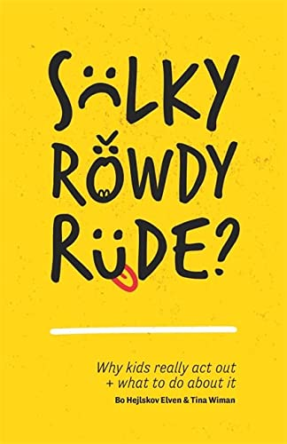 9781785922138: Sulky, Rowdy, Rude?: Why kids really act out and what to do about it