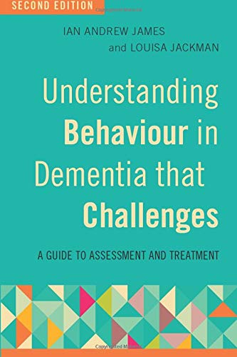 9781785922640: Understanding Behaviour in Dementia that Challenges, Second Edition: A Guide to Assessment and Treatment
