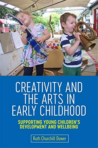 9781785926136: Creativity and the Arts in Early Childhood: Supporting Young Children's Development and Wellbeing