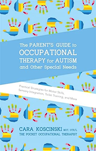 9781785927058: The Parent's Guide to Occupational Therapy for Autism and Other Special Needs: Practical Strategies for Motor Skills, Sensory Integration, Toilet Training, and More