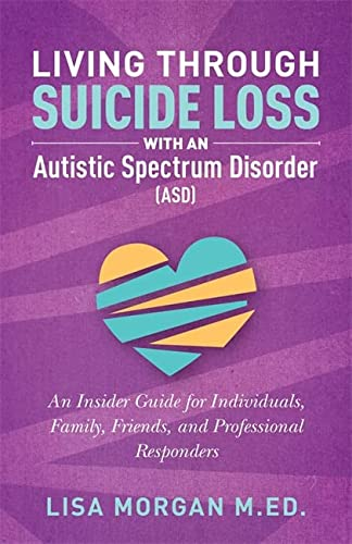 9781785927294: Living Through Suicide Loss with an Autistic Spectrum Disorder (ASD): An Insider Guide for Individuals, Family, Friends, and Professional Responders
