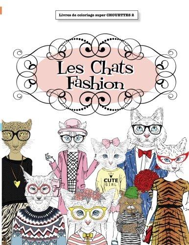 9781785950117: Livre de coloriage super CHOUETTE 2: Les Chats Fashion (Livres de coloriage super CHOUETTES) (Volume 2) (French Edition)