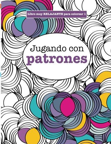 9781785950155: Libros para Colorear Adultos 1: Jugando con patrones ...