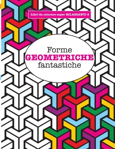 9781785950384: Libro da Colorare super RILASSANTE 9: Forme GEOMETRICHE fantastiche (Libri da colorare super RILASSANTI) (Volume 9) (Italian Edition)