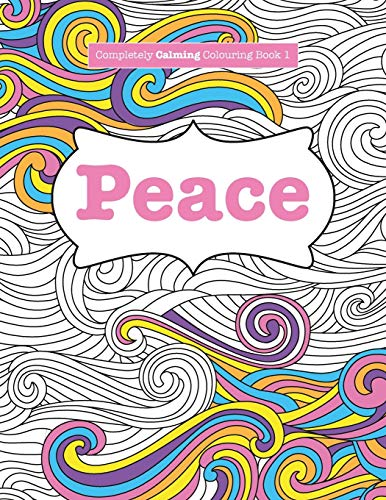 9781785950728: Completely Calming Colouring Book 1: PEACE (Completely Calming Colouring Books) (Volume 1)