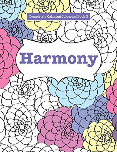 9781785950742: Completely Calming Colouring Book 3: HARMONY: Volume 3 (Completely Calming Colouring Books)