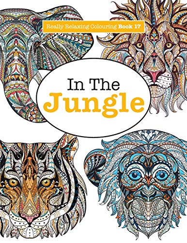 9781785950957: Really Relaxing Colouring Book 17: In The Jungle (Really RELAXING Colouring Books) (Volume 17)