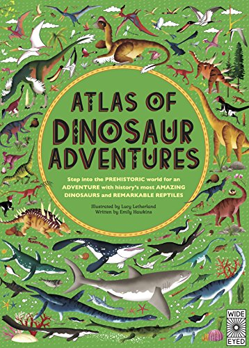 Atlas of Dinosaur Adventures: Step Into a Prehistoric World: Wide Eyed Editions