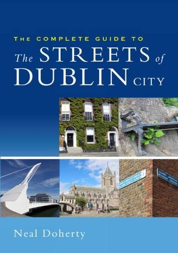The Complete Guide to the Streets of Dublin City: Neal Doherty