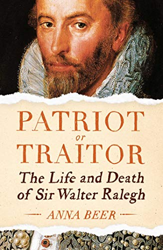 9781786074348: Patriot or Traitor: The Life and Death of Sir Walter Ralegh