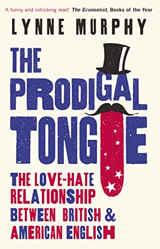 9781786074973: The Prodigal Tongue: The Love–Hate Relationship Between British and American English