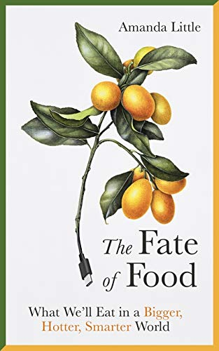 9781786076533: The Fate of Food: What We'll Eat in a Bigger, Hotter, Smarter World