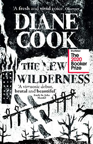 9781786078216: The New Wilderness: Diane Cook: SHORTLISTED FOR THE BOOKER PRIZE 2020