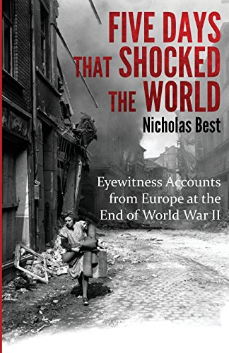 9781786080318: Five Days that Shocked the World: Eyewitness Accounts from Europe at the end of World War II