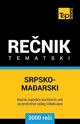 Srpsko-Madjarski Tematski Recnik - 3000 Korisnih Reci: Andrey Taranov