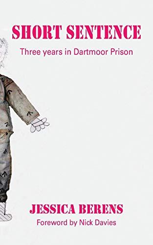 Short Sentence: Three Years in Dartmoor Prison: Berens, Jessica