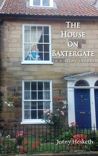 The House on Baxtergate: (A Whitby Story): Jenny Hesketh