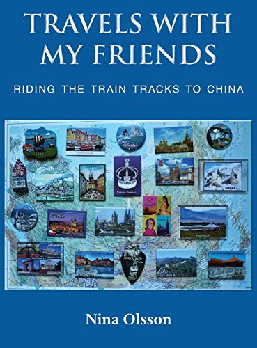 Travels With My Friends: Riding the train tracks to China: Olsson, Nina
