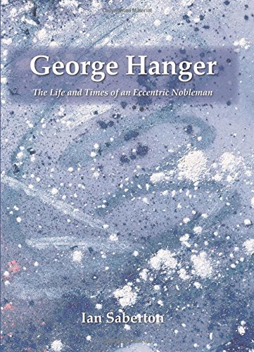 George Hanger: The Life and Times of an Eccentric Nobleman: Saberton, Ian