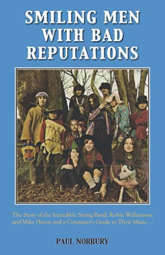 9781786239242: Smiling Men With Bad Reputations: The Story of the Incredible String Band, Robin Williamson and Mike Heron and a Consumer's Guide to Their Music