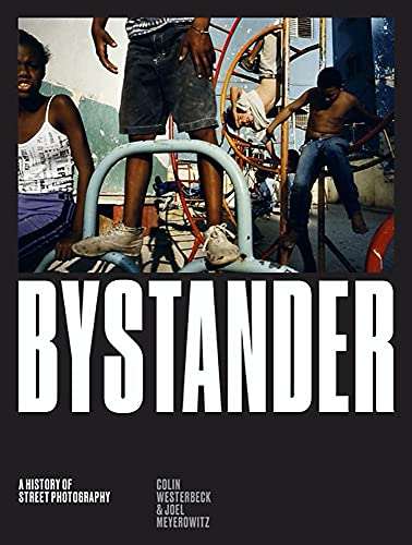 Bystander: A History of Street Photography: Colin Westerbeck, Joel