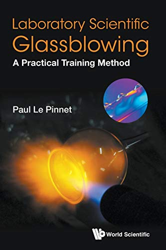 Laboratory Scientific Glassblowing: A Practical Training Method: Paul Le Pinnet