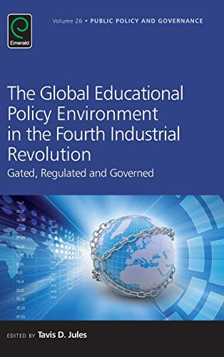 9781786350442: The Global Educational Policy Environment in the Fourth Industrial Revolution: Gated, Regulated and Governed (Public Policy and Governance)