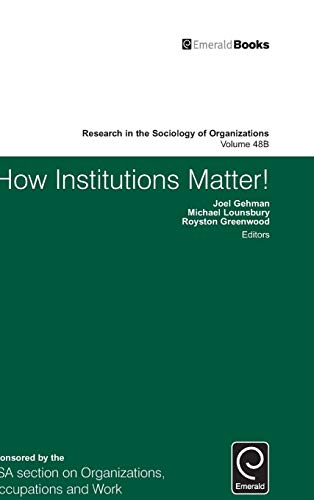 How Institutions Matter! (Part B) (Research in the Sociology of Organizations): Joel Gehman