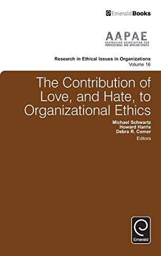 9781786355041: The Contribution of Love and Hate to Organizational Ethics (Research in Ethical Issues in Organizations)