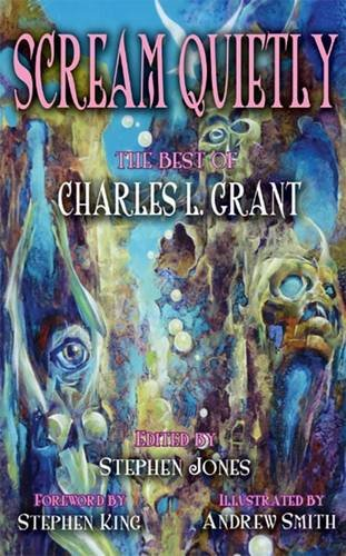 Scream Quietly: The Best of Charles L.: Charles L. Grant