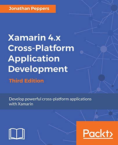 Xamarin 4.x Cross-Platform Application Development - Third Edition: Jonathan Peppers