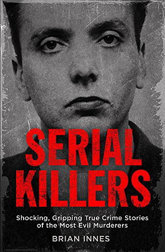9781786488473: Serial Killers: Shocking, Gripping True Crime Stories of the Most Evil Murderers