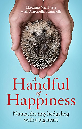 A Handful of Happiness: Ninna, the tiny hedgehog with a big heart: Massimo Vacchetta