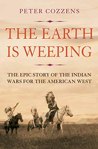 9781786491497: The Earth is Weeping: The Epic Story of the Indian Wars for the American West