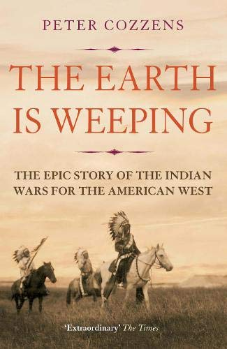 9781786491510: The Earth is Weeping: The Epic Story of the Indian Wars for the American West