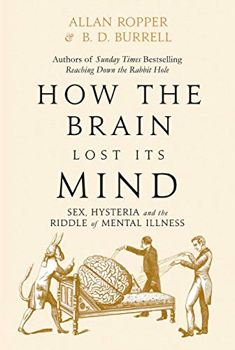 9781786491800: How The Brain Lost Its Mind: Sex, Hysteria and the Riddle of Mental Illness
