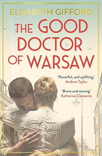 9781786492463: The Good Doctor of Warsaw: A novel of hope in the dark, for fans of The Tattooist of Auschwitz
