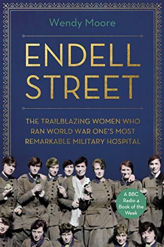 9781786495846: Endell Street: The Women Who Ran Britain's Trailblazing Military Hospital