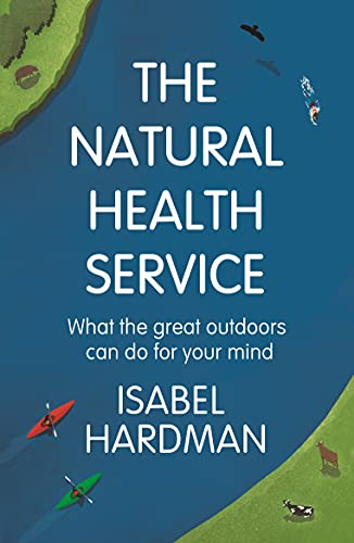 9781786495907: The Natural Health Service: What the Great Outdoors Can Do for Your Mind