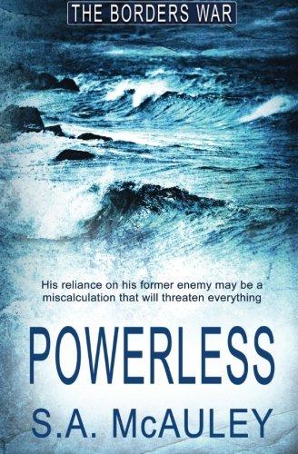Powerless (The Borders War) (Volume 3): S.A. McAuley