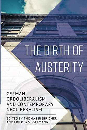 9781786601117: The Birth of Austerity: German Ordoliberalism and Contemporary Neoliberalism