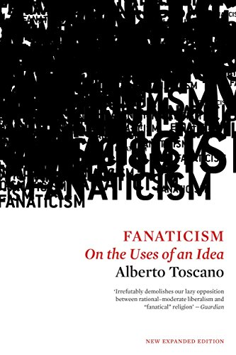 9781786630544: Fanaticism: On the Uses of an Idea