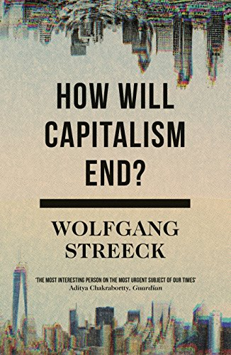 How Will Capitalism End?: Essays on a Failing System (Paperback): Wolfgang Streeck