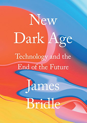 9781786635471: New Dark Age: Technology and the End of the Future