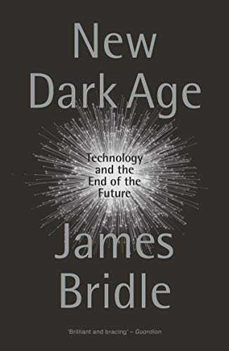 9781786635488: New Dark Age: Technology and the End of the Future