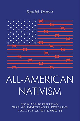 9781786637130: All-American Nativism: How the Bipartisan War on Immigrants Explains Politics as We Know It (Jacobin)