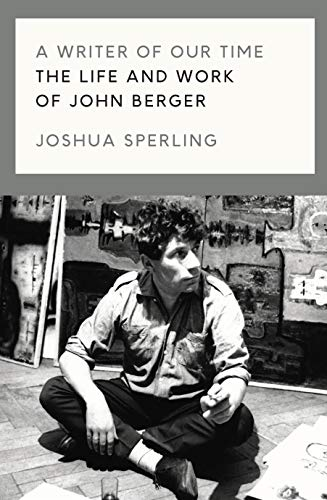 9781786637420: A Writer of Our Time: The Life and Work of John Berger